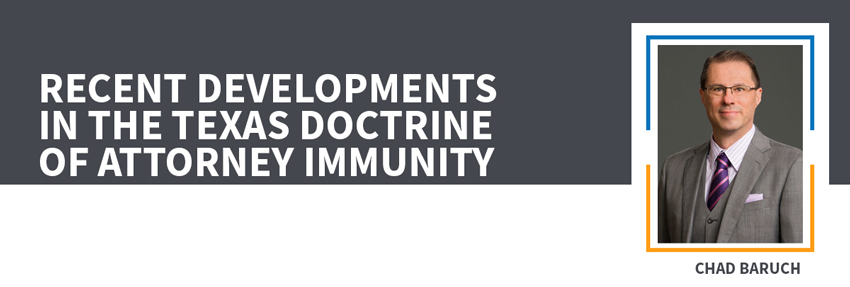 Recent Developments in the Texas Doctrine of Attorney Immunity