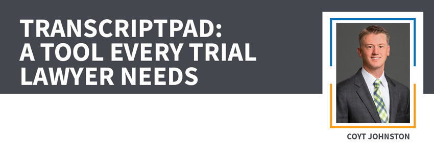 Transcriptpad: A Tool Every Trial Lawyer Needs