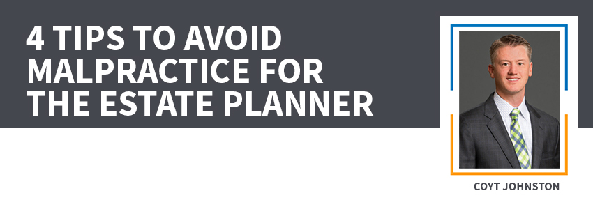 4 Tips To Avoid Malpractice For The Estate Planner