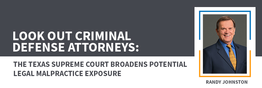 Look Out Criminal Defense Attorneys: The Texas Supreme Court Broadens Potential Legal Malpractice Exposure