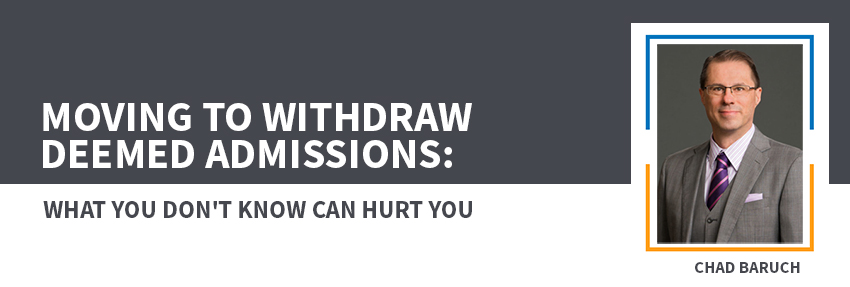 moving to withdraw deemed admissions what you don't know can hurt you