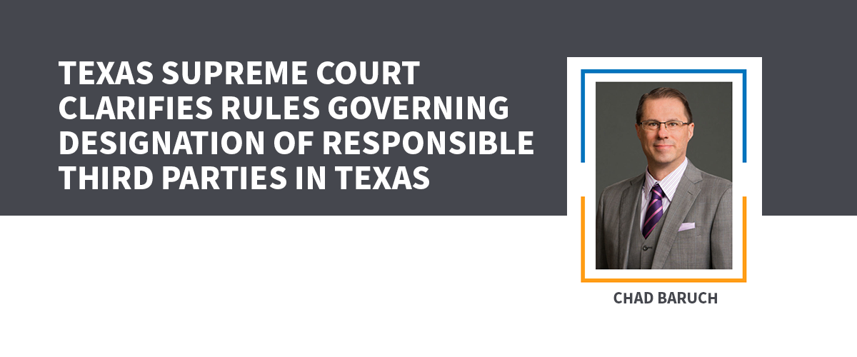Texas Supreme Court Clarifies Rules Governing Designation of Responsible Third Parties in Texas